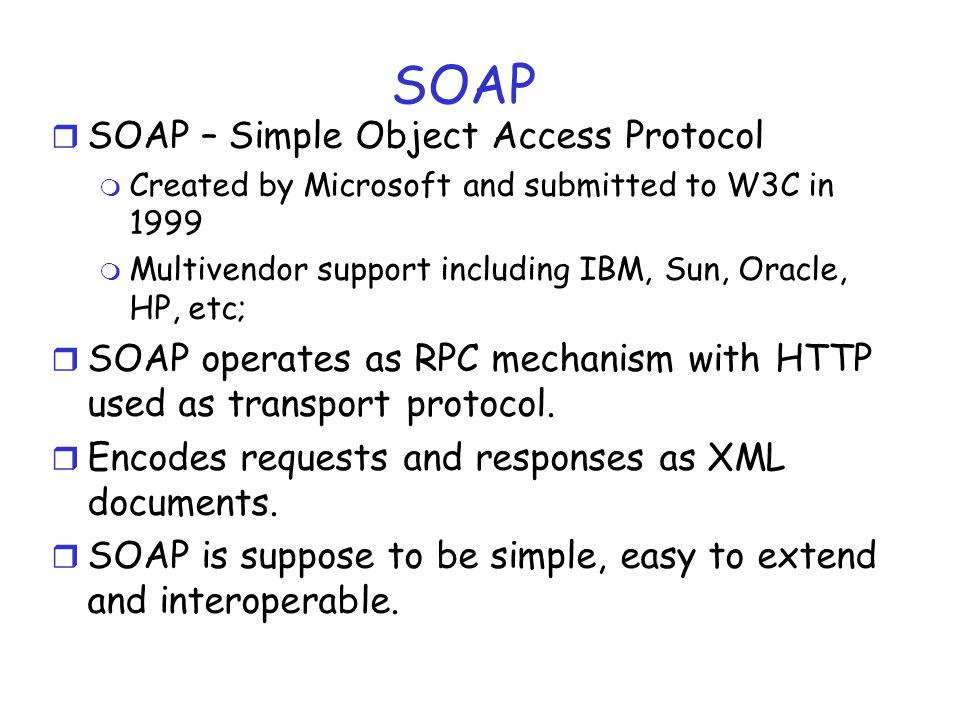 SOAP SOAP – Simple Object Access Protocol