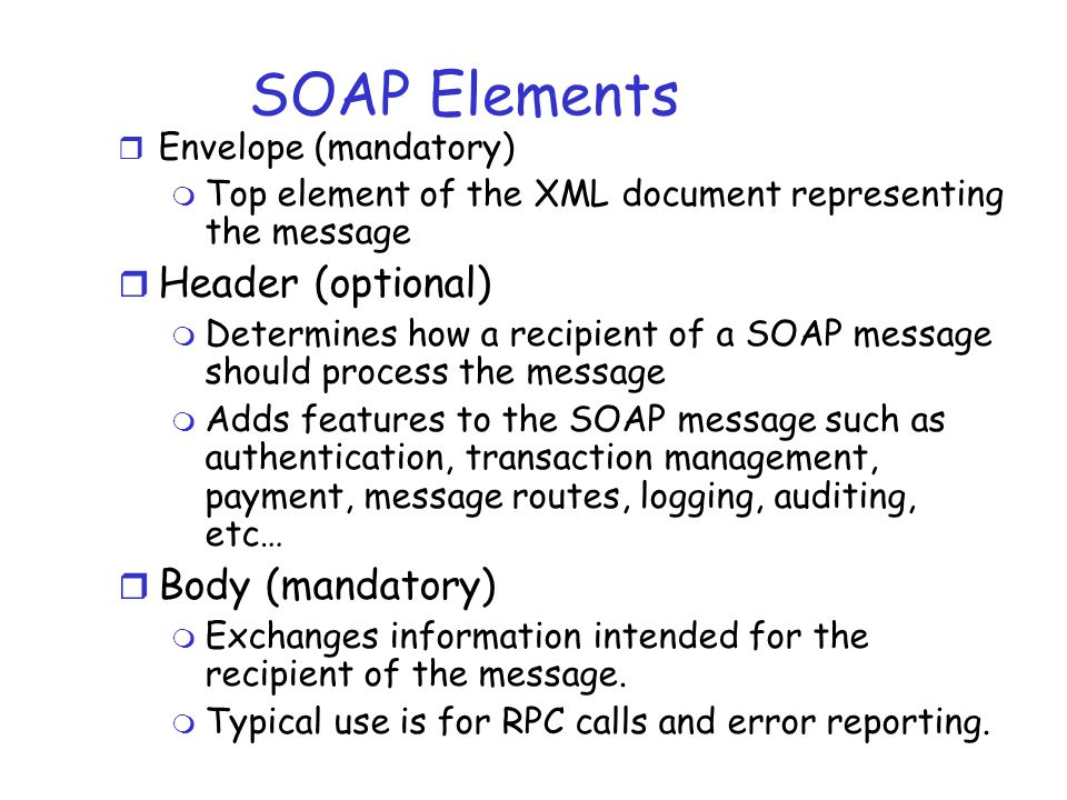 SOAP Elements Header (optional) Body (mandatory) Envelope (mandatory)