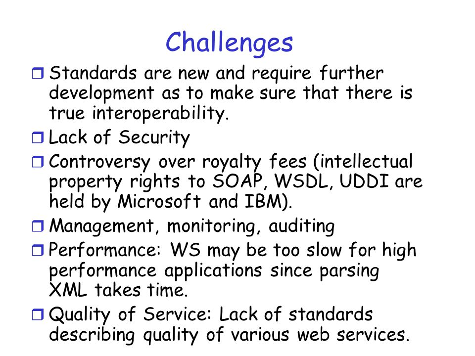 Challenges Standards are new and require further development as to make sure that there is true interoperability.