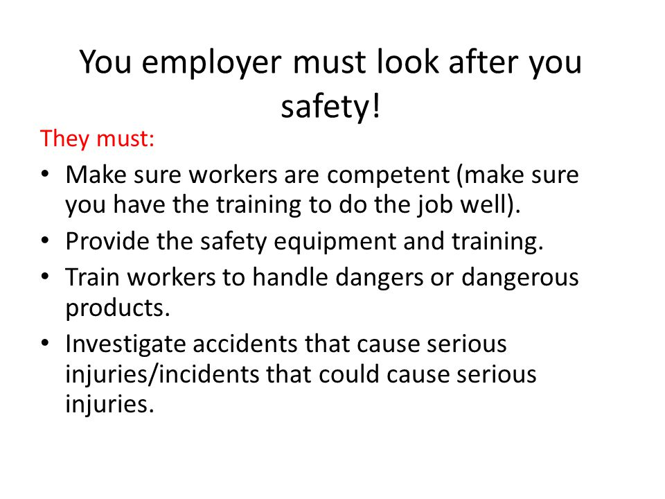 You employer must look after you safety!