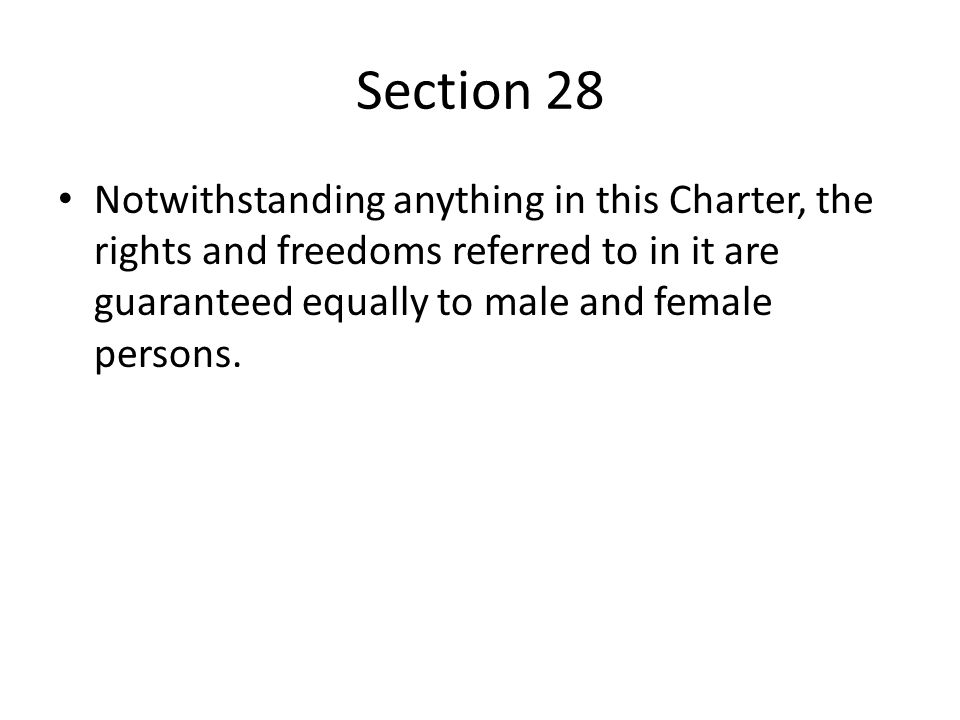 Section 28 Notwithstanding anything in this Charter, the rights and freedoms referred to in it are guaranteed equally to male and female persons.