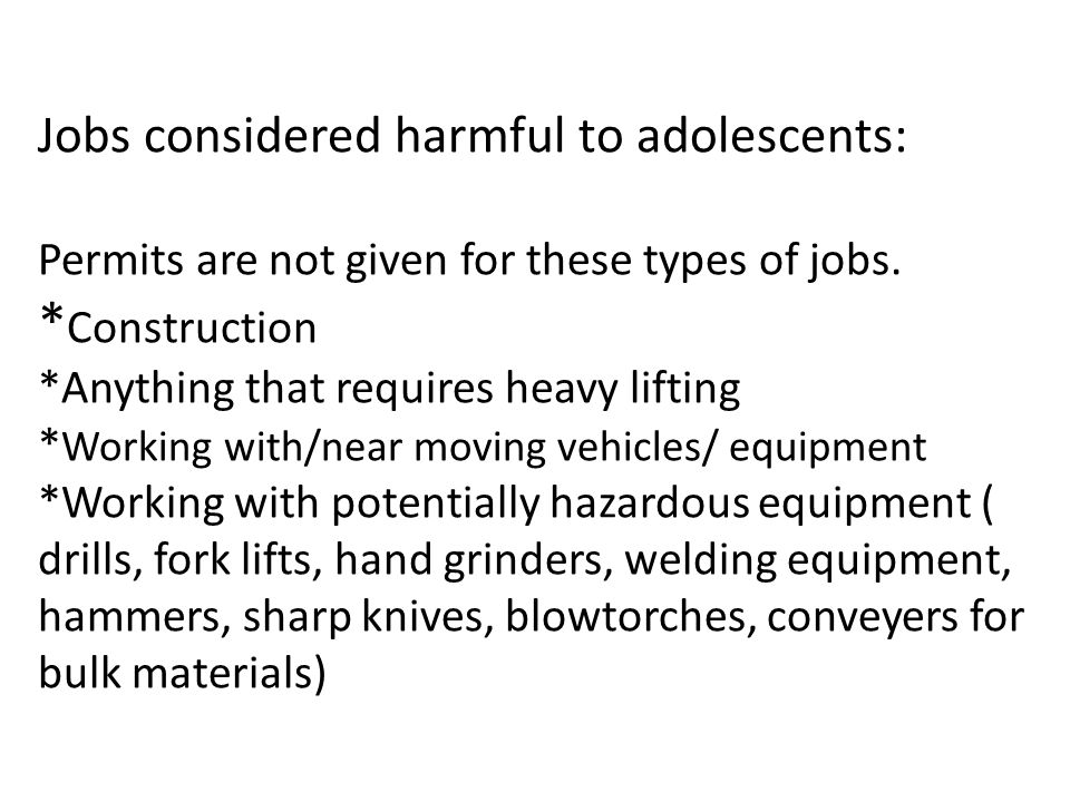 Jobs considered harmful to adolescents: Permits are not given for these types of jobs.
