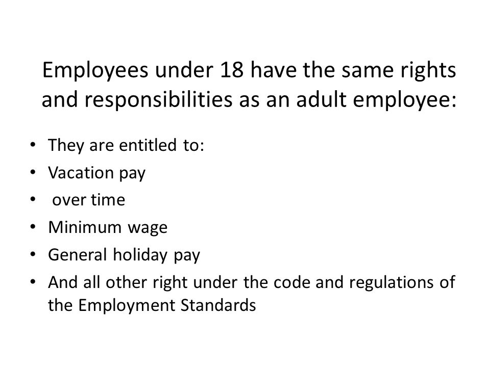 Employees under 18 have the same rights and responsibilities as an adult employee: