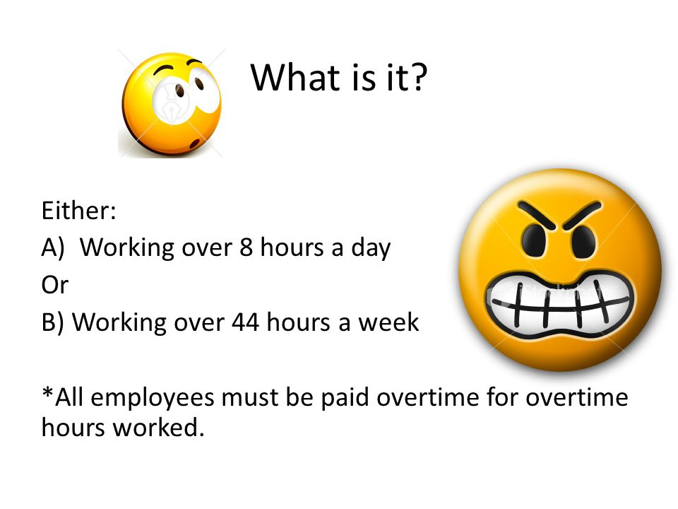 What is it Either: Working over 8 hours a day Or