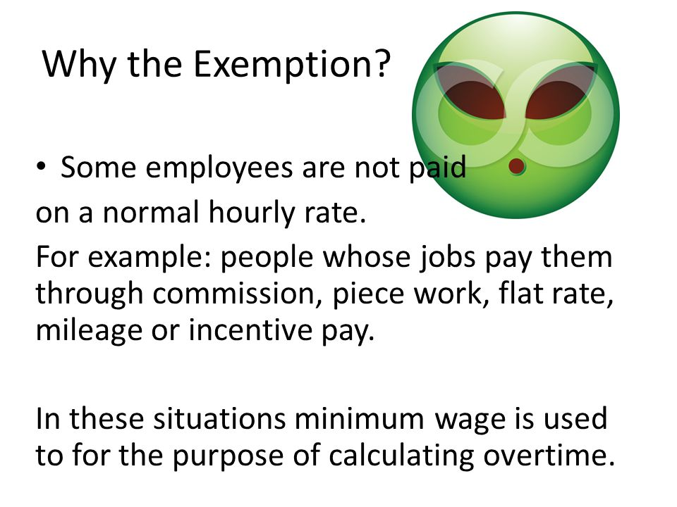 Why the Exemption Some employees are not paid