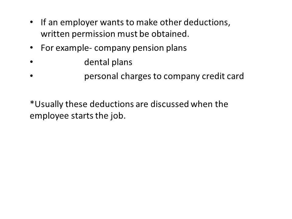 If an employer wants to make other deductions, written permission must be obtained.