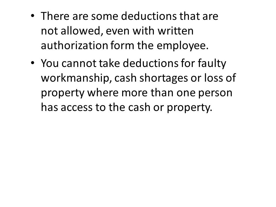 There are some deductions that are not allowed, even with written authorization form the employee.
