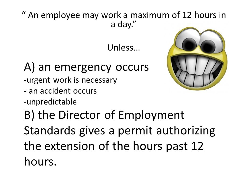 An employee may work a maximum of 12 hours in a day. Unless…