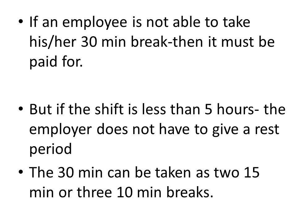 If an employee is not able to take his/her 30 min break-then it must be paid for.