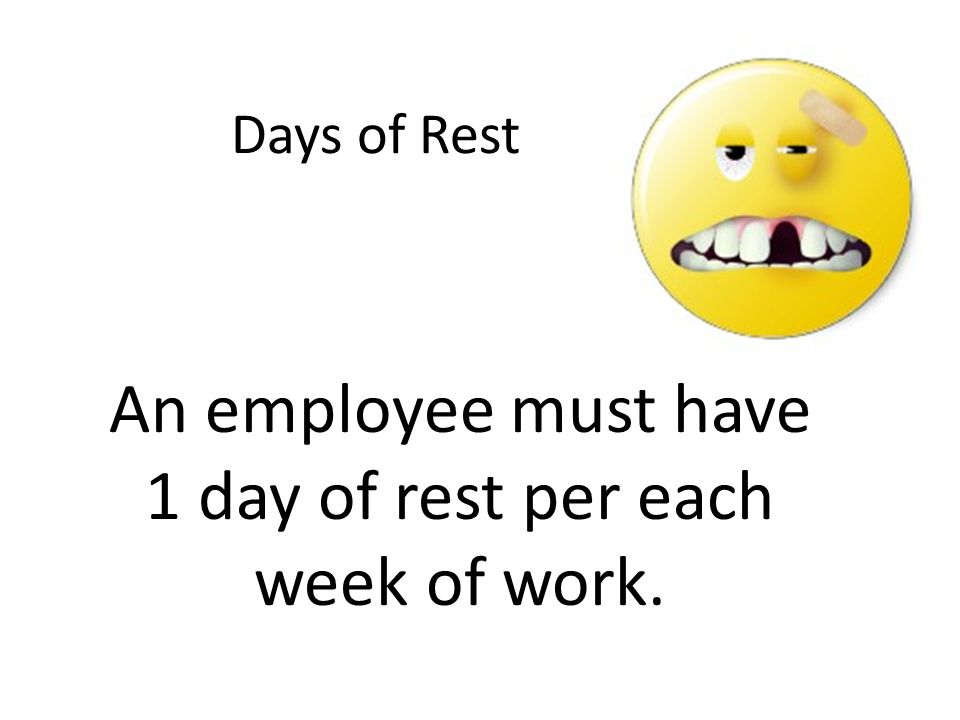 An employee must have 1 day of rest per each week of work.