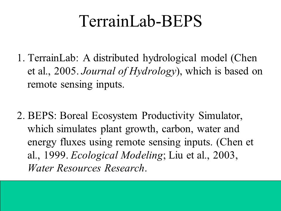 TerrainLab-BEPS 1. TerrainLab: A distributed hydrological model (Chen et al., 2005. Journal of Hydrology), which is based on remote sensing inputs.