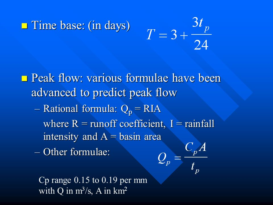 Peak flow: various formulae have been advanced to predict peak flow