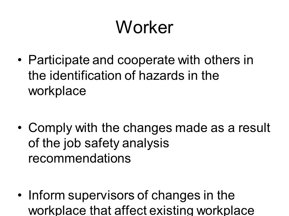 Worker Participate and cooperate with others in the identification of hazards in the workplace.