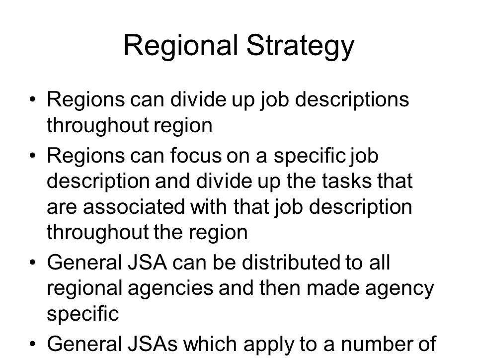 Regional Strategy Regions can divide up job descriptions throughout region.