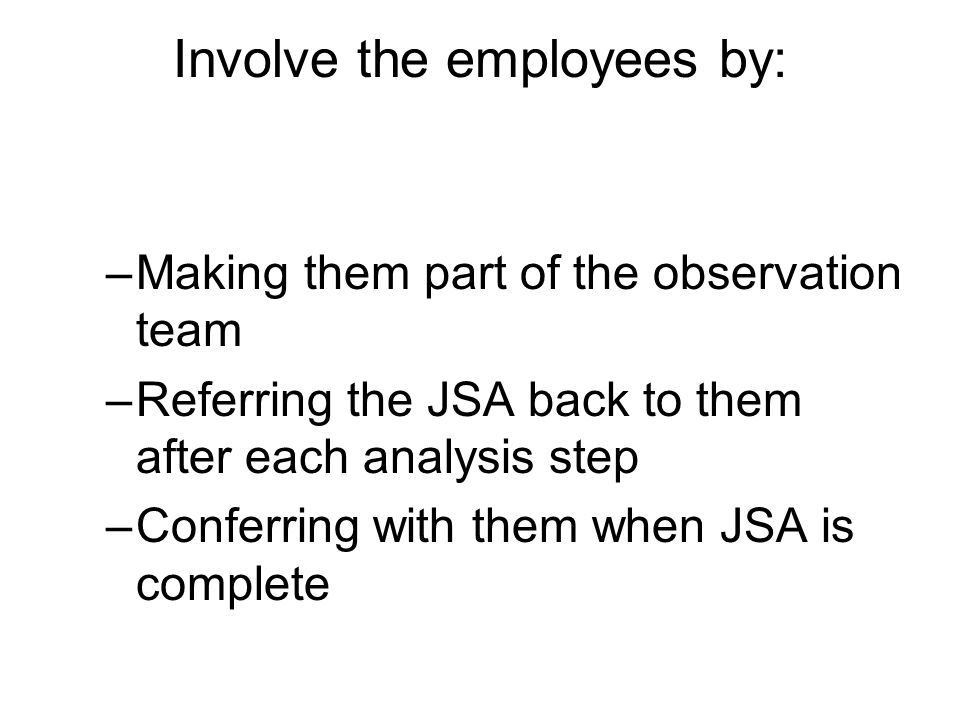 Involve the employees by:
