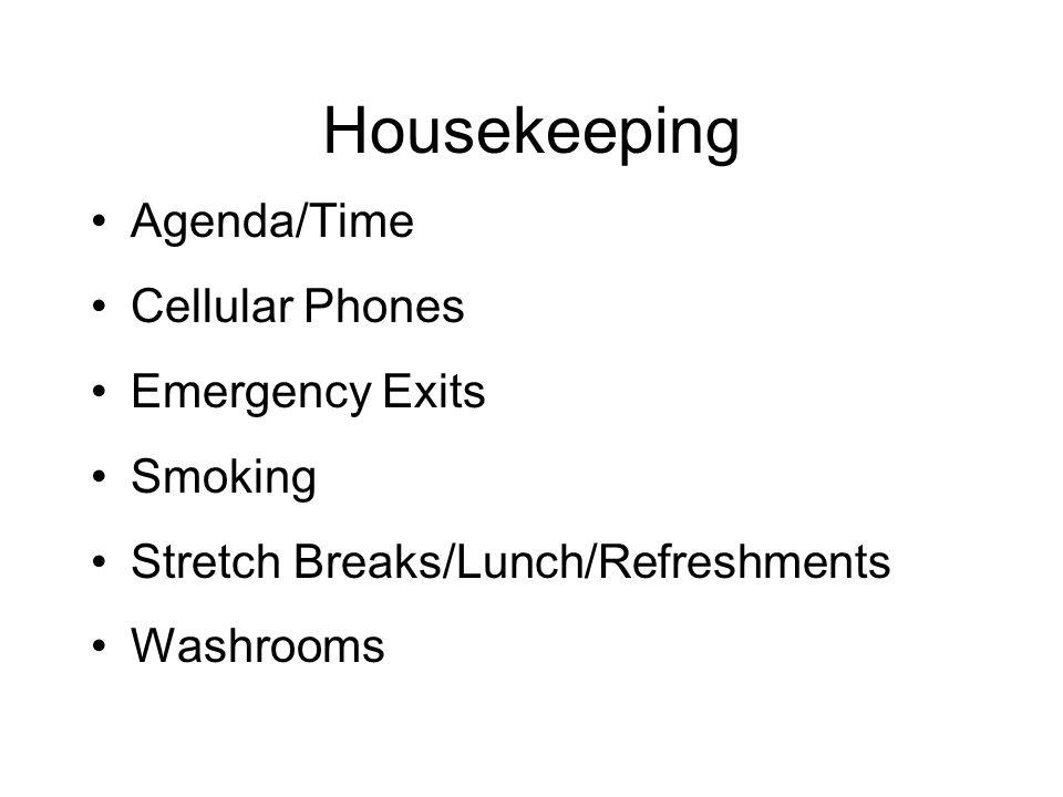 Housekeeping Agenda/Time Cellular Phones Emergency Exits Smoking