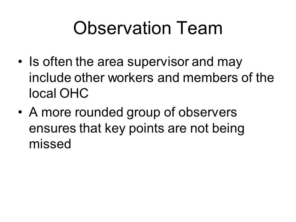 Observation Team Is often the area supervisor and may include other workers and members of the local OHC.