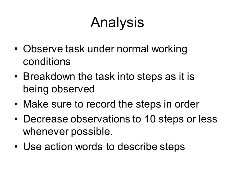 Analysis Observe task under normal working conditions