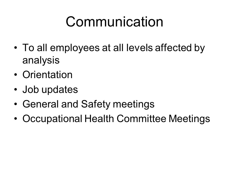 Communication To all employees at all levels affected by analysis