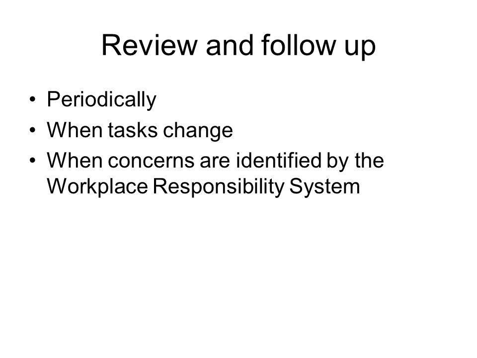 Review and follow up Periodically When tasks change