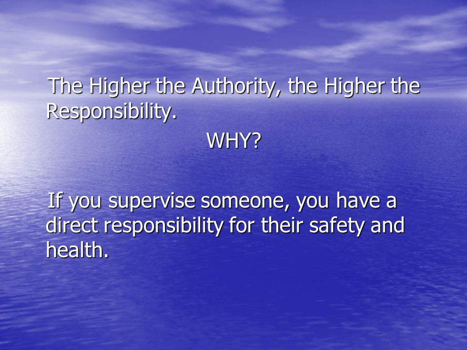 The Higher the Authority, the Higher the Responsibility. WHY
