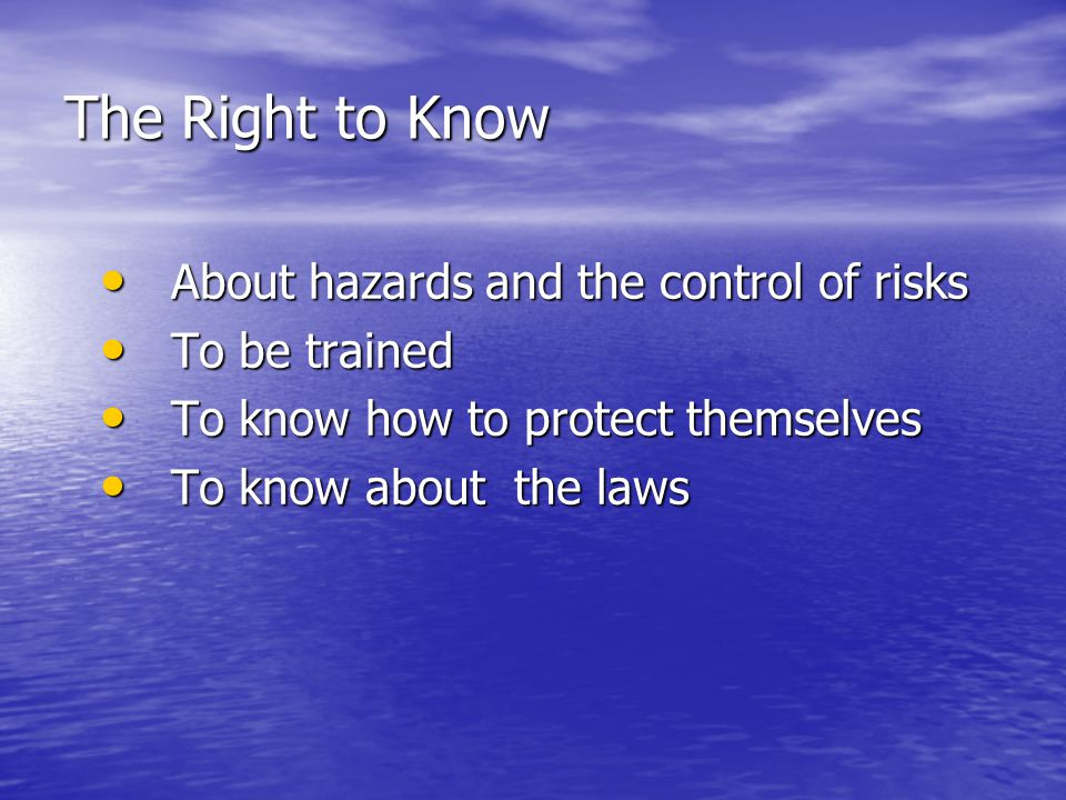The Right to Know About hazards and the control of risks To be trained