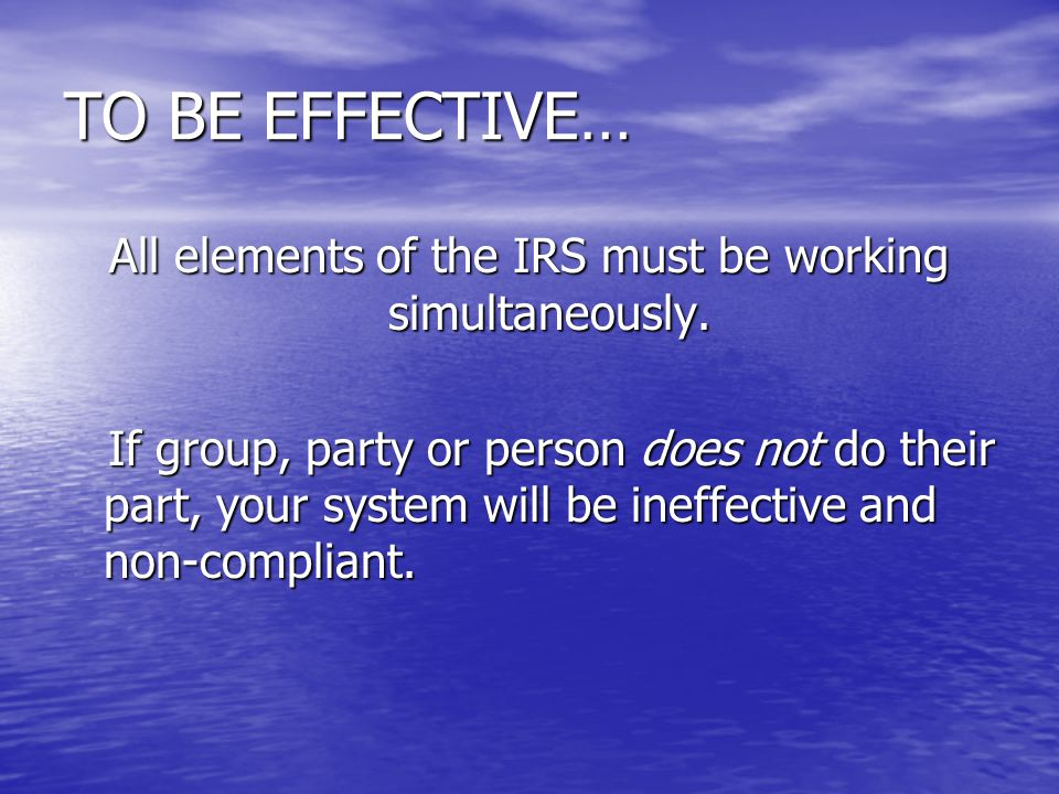 All elements of the IRS must be working simultaneously.