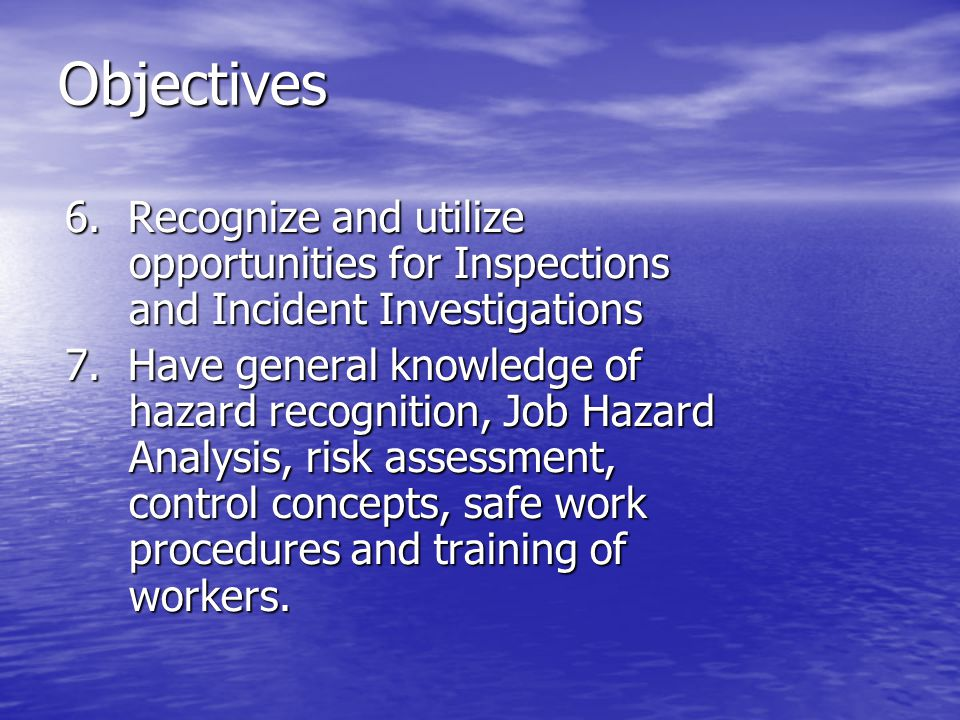 Objectives 6. Recognize and utilize opportunities for Inspections and Incident Investigations.