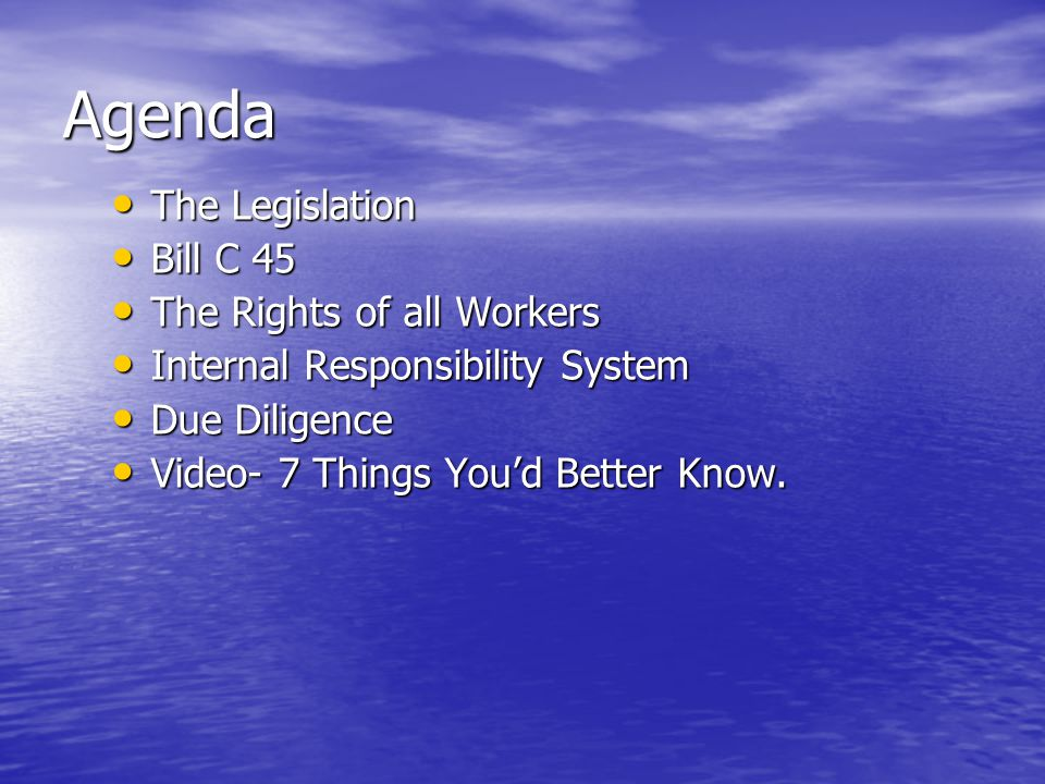 Agenda The Legislation Bill C 45 The Rights of all Workers