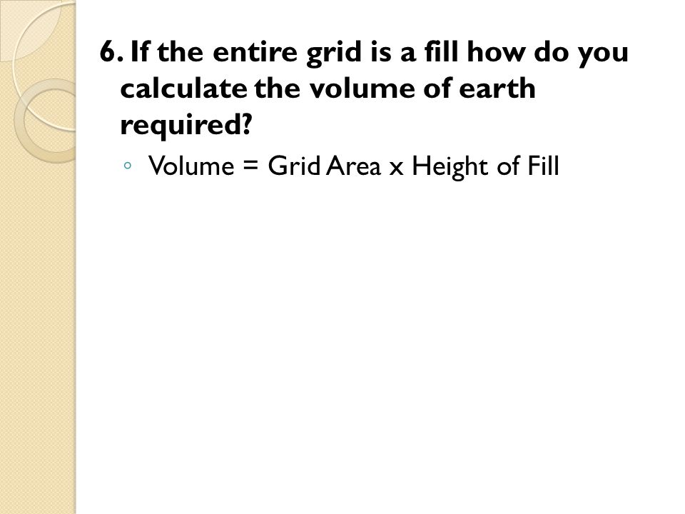 6. If the entire grid is a fill how do you calculate the volume of earth required