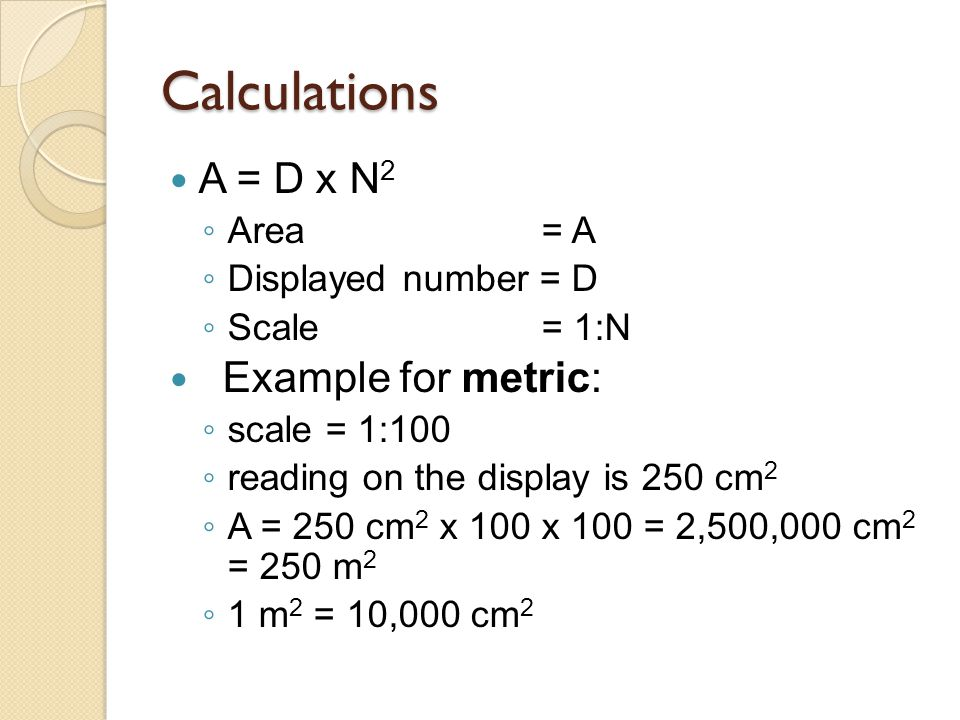 Calculations A = D x N2 Example for metric: Area = A
