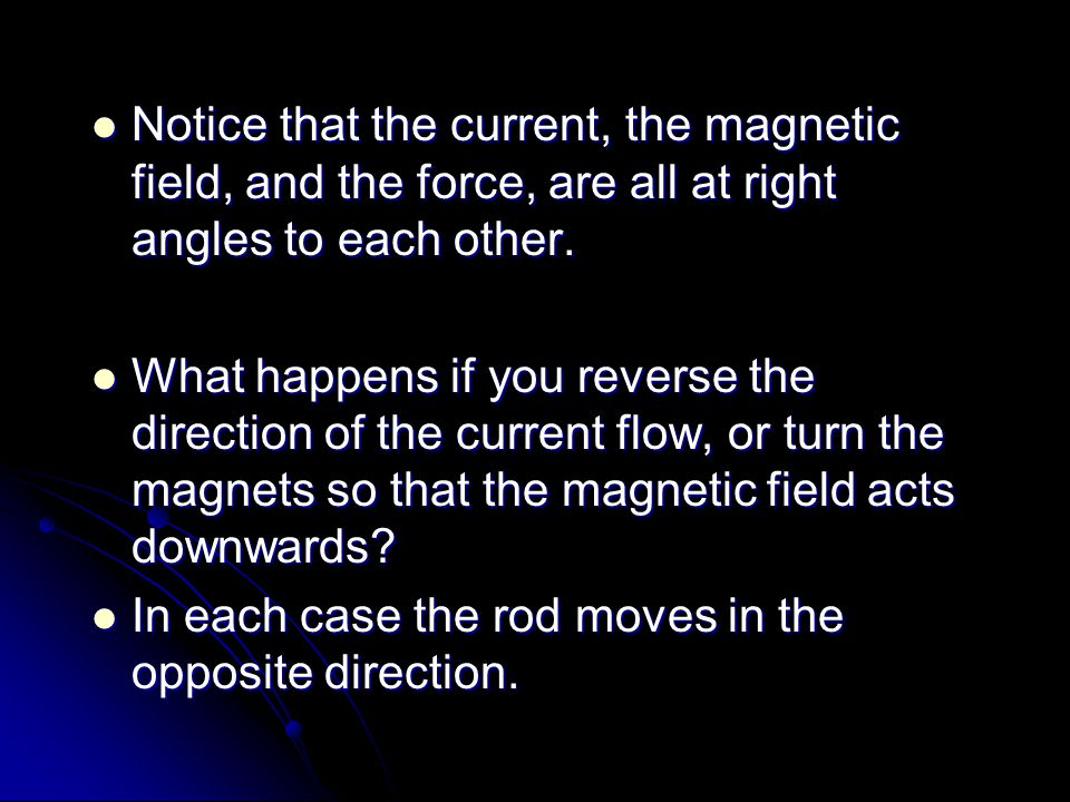 Notice that the current, the magnetic field, and the force, are all at right angles to each other.