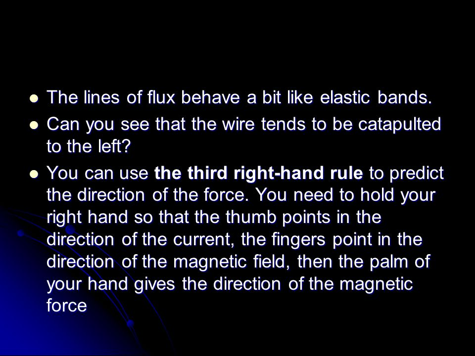 The lines of flux behave a bit like elastic bands.