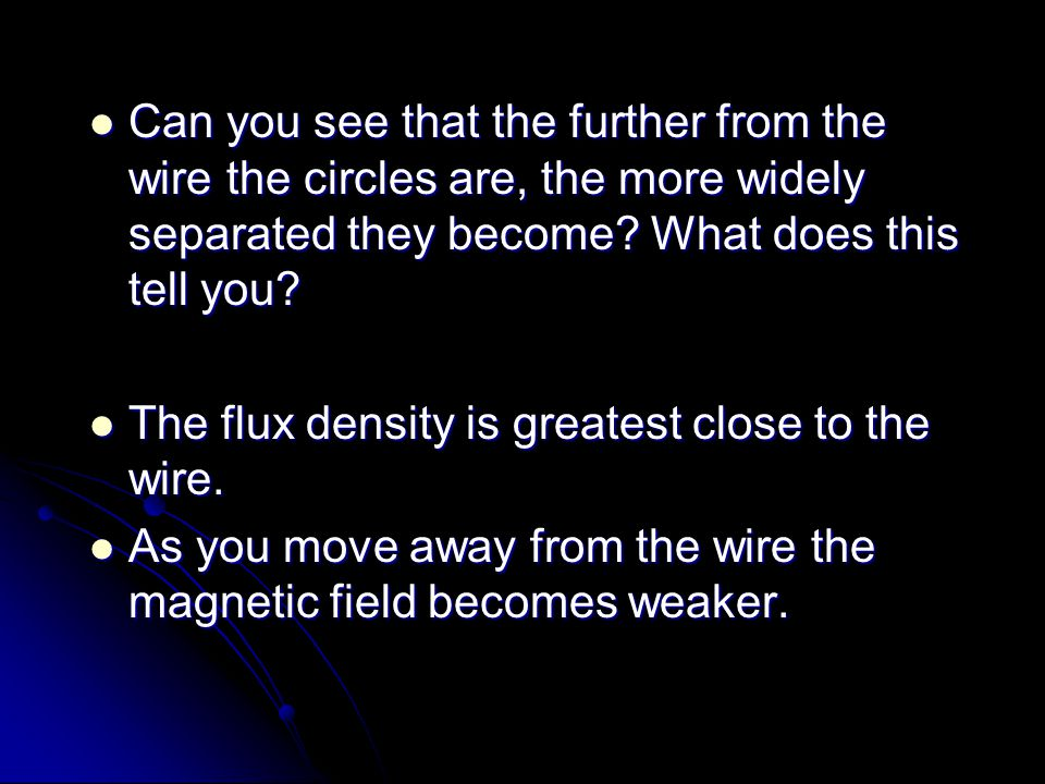 Can you see that the further from the wire the circles are, the more widely separated they become What does this tell you