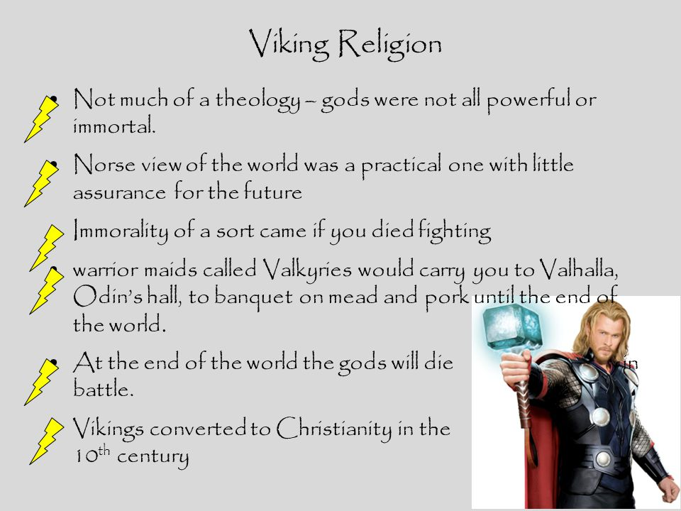 Viking Religion Not much of a theology – gods were not all powerful or immortal.