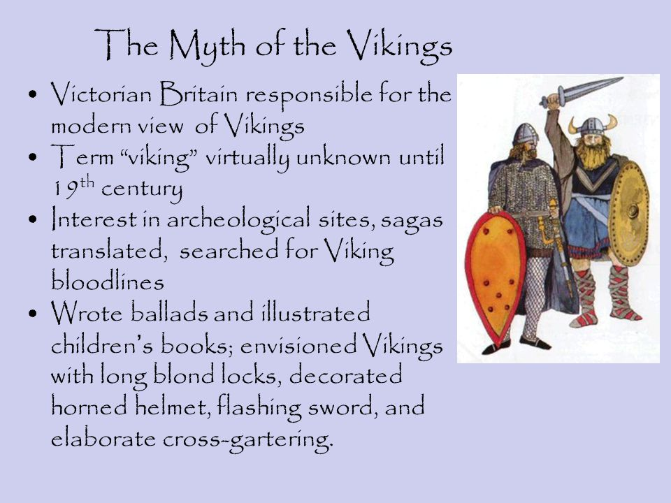 The Myth of the Vikings Victorian Britain responsible for the modern view of Vikings. Term viking virtually unknown until 19th century.