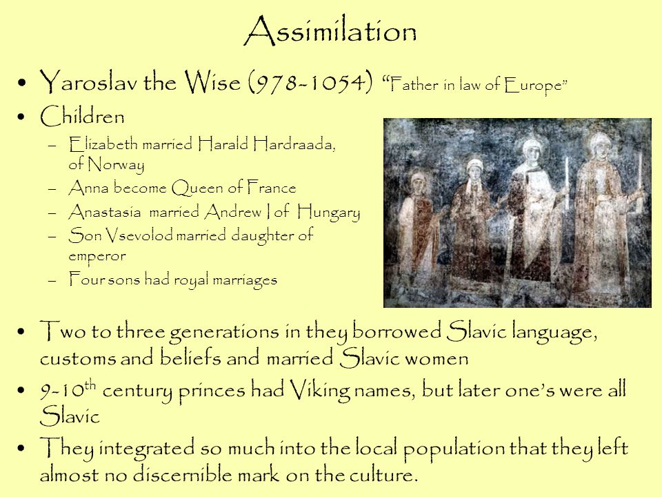 Assimilation Yaroslav the Wise (978-1054) Father in law of Europe