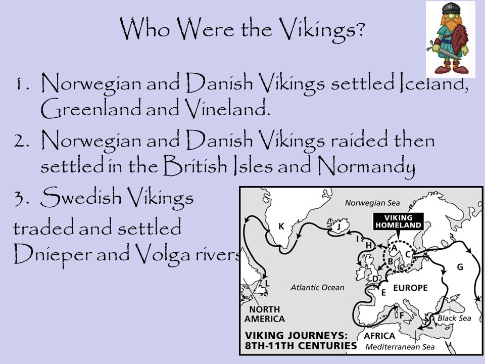 Who Were the Vikings Norwegian and Danish Vikings settled Iceland, Greenland and Vineland.