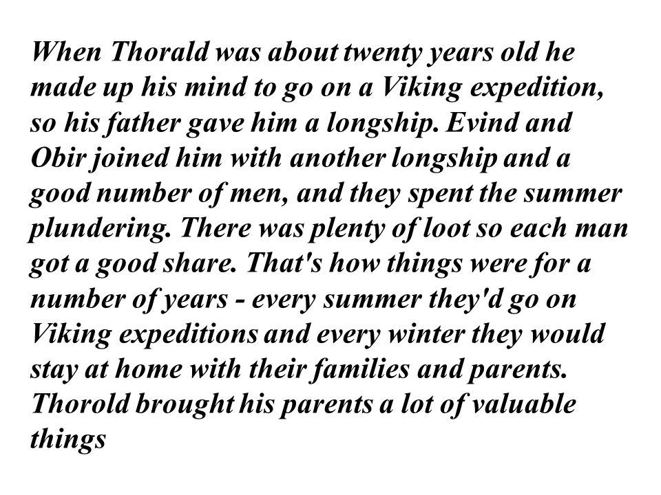 When Thorald was about twenty years old he made up his mind to go on a Viking expedition, so his father gave him a longship.
