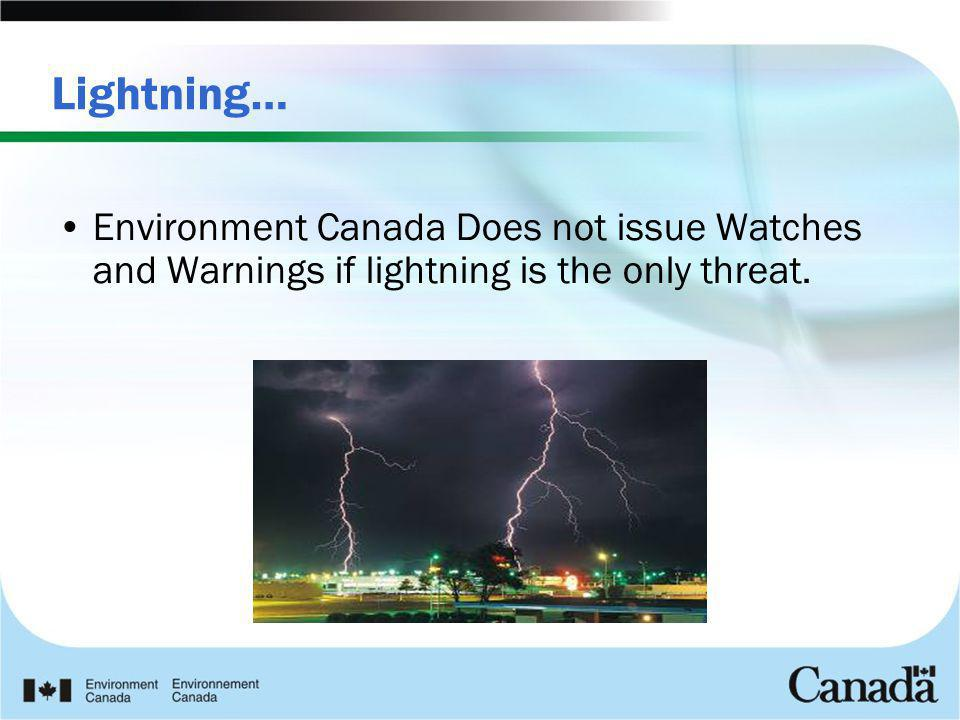 Lightning… Environment Canada Does not issue Watches and Warnings if lightning is the only threat.