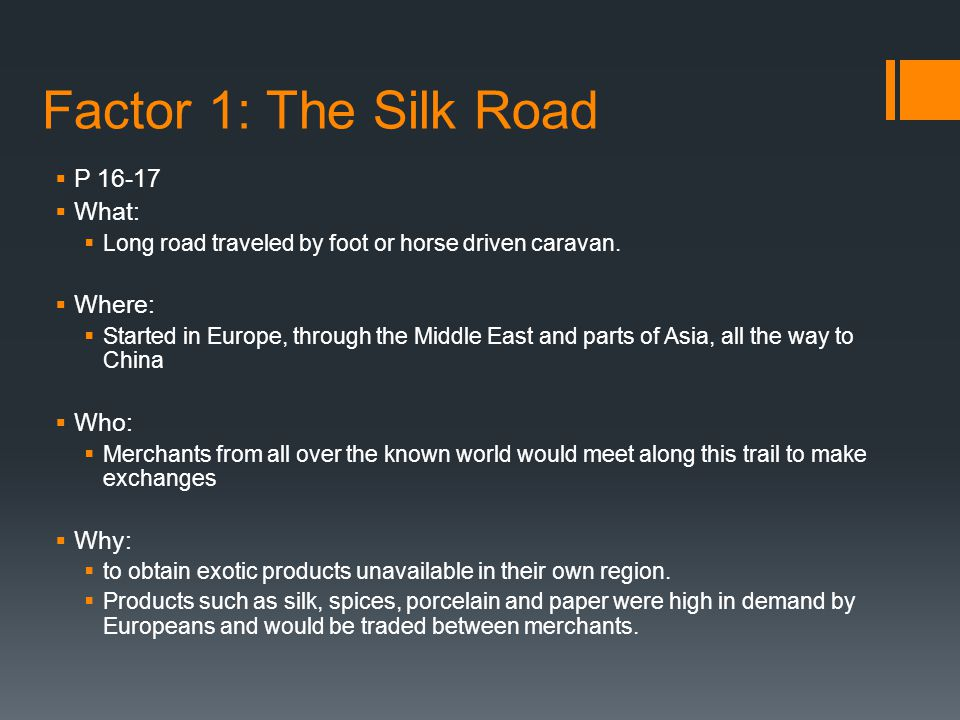 Factor 1: The Silk Road P 16-17 What: Where: Who: Why: