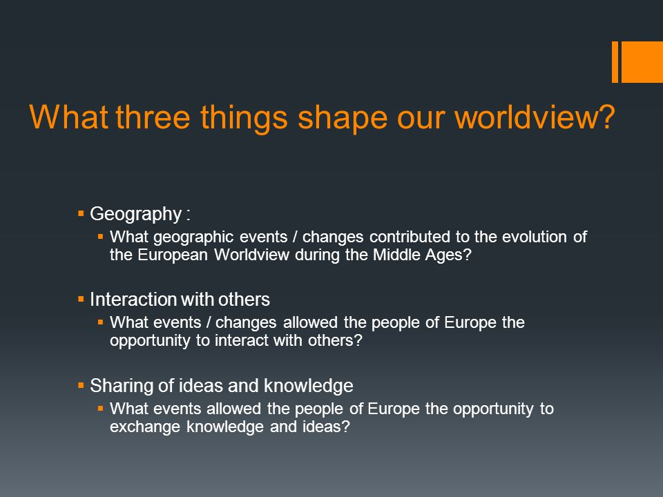 What three things shape our worldview