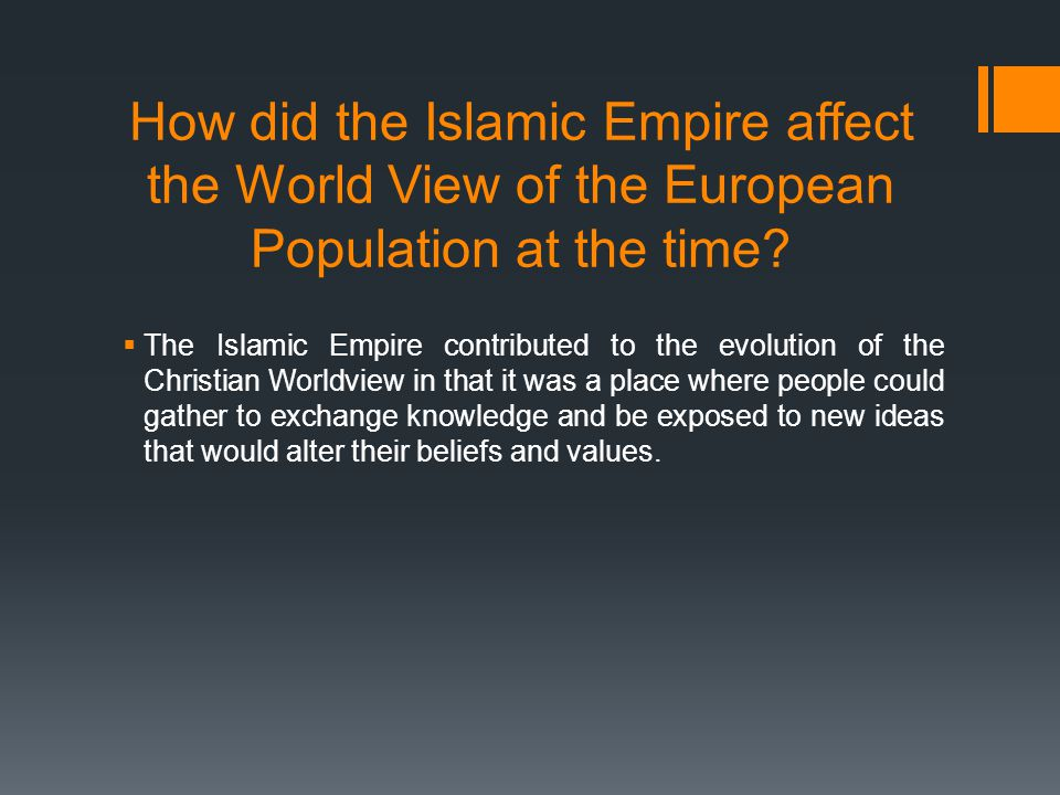 How did the Islamic Empire affect the World View of the European Population at the time