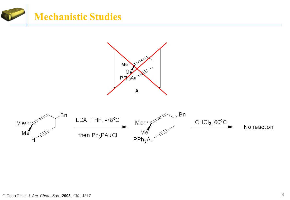 Mechanistic Studies F. Dean Toste J. Am. Chem. Soc., 2008, 130 , 4517