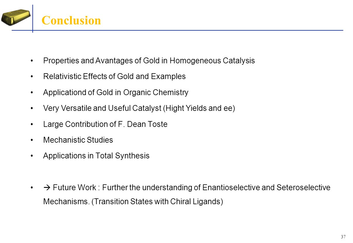 Conclusion Properties and Avantages of Gold in Homogeneous Catalysis
