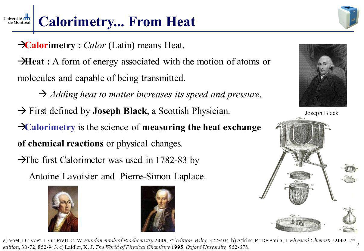 Calorimetry... From Heat Calorimetry : Calor (Latin) means Heat.