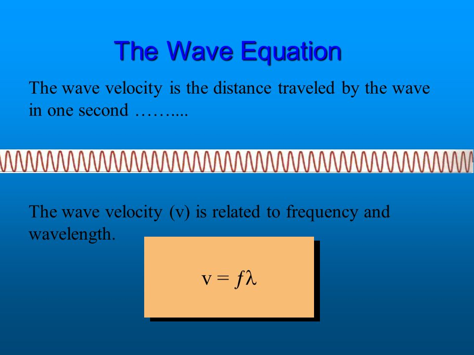 The Wave Equation The wave velocity is the distance traveled by the wave in one second ……....