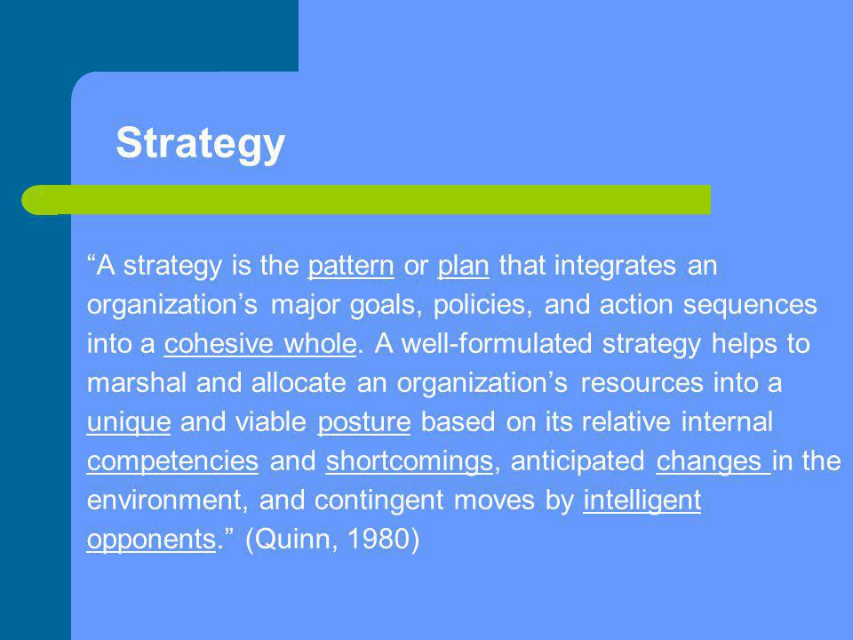 Strategy A strategy is the pattern or plan that integrates an