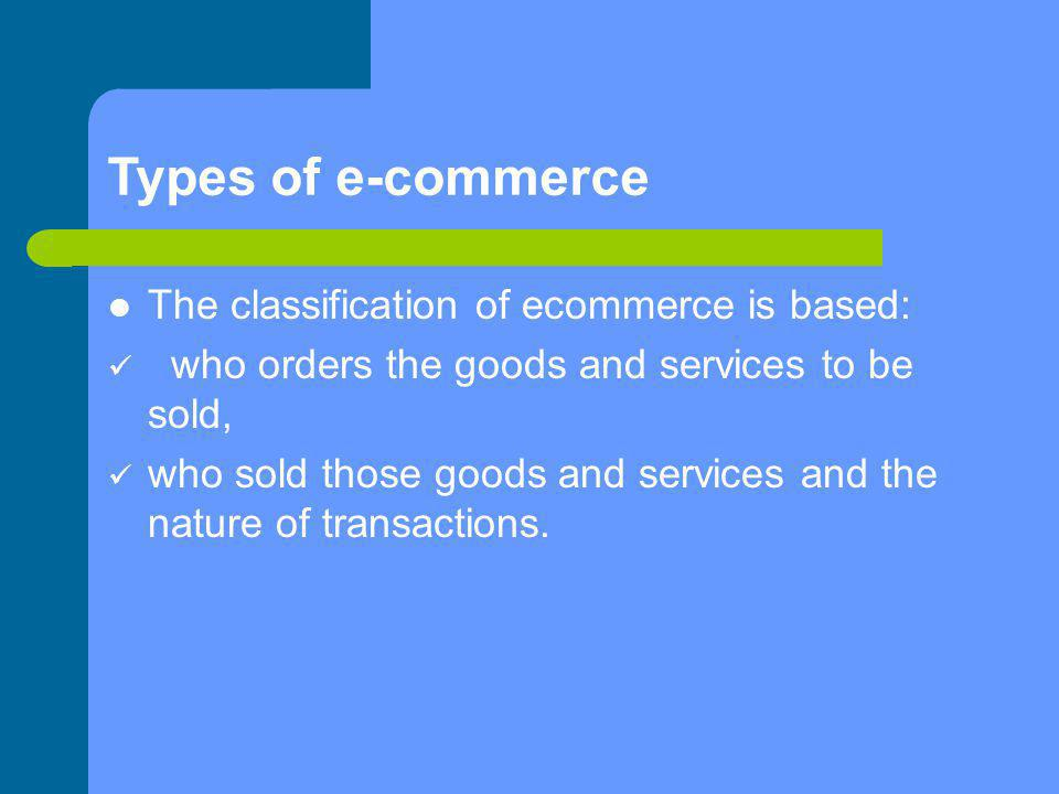 Types of e-commerce The classification of ecommerce is based: