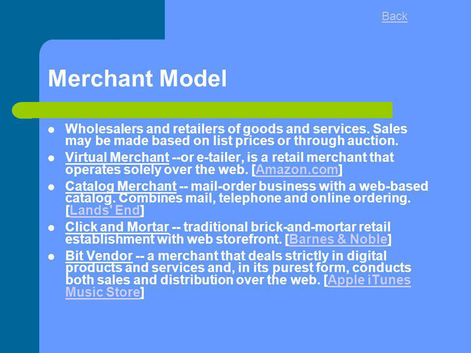 Back Merchant Model. Wholesalers and retailers of goods and services. Sales may be made based on list prices or through auction.